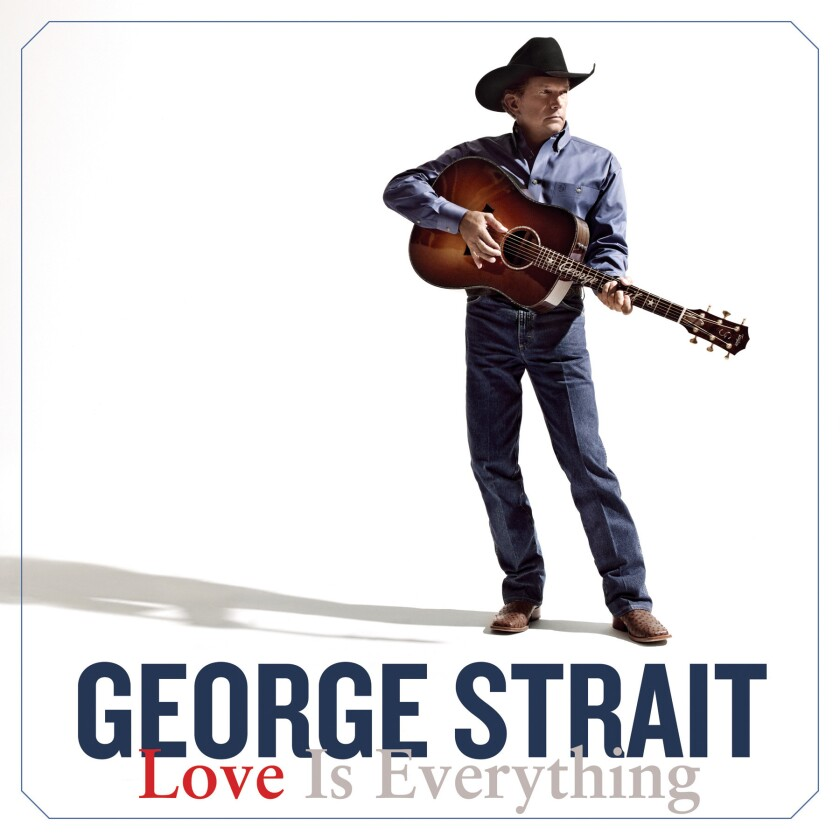 """George Strait's new album is """"Love Is Everything."""""""