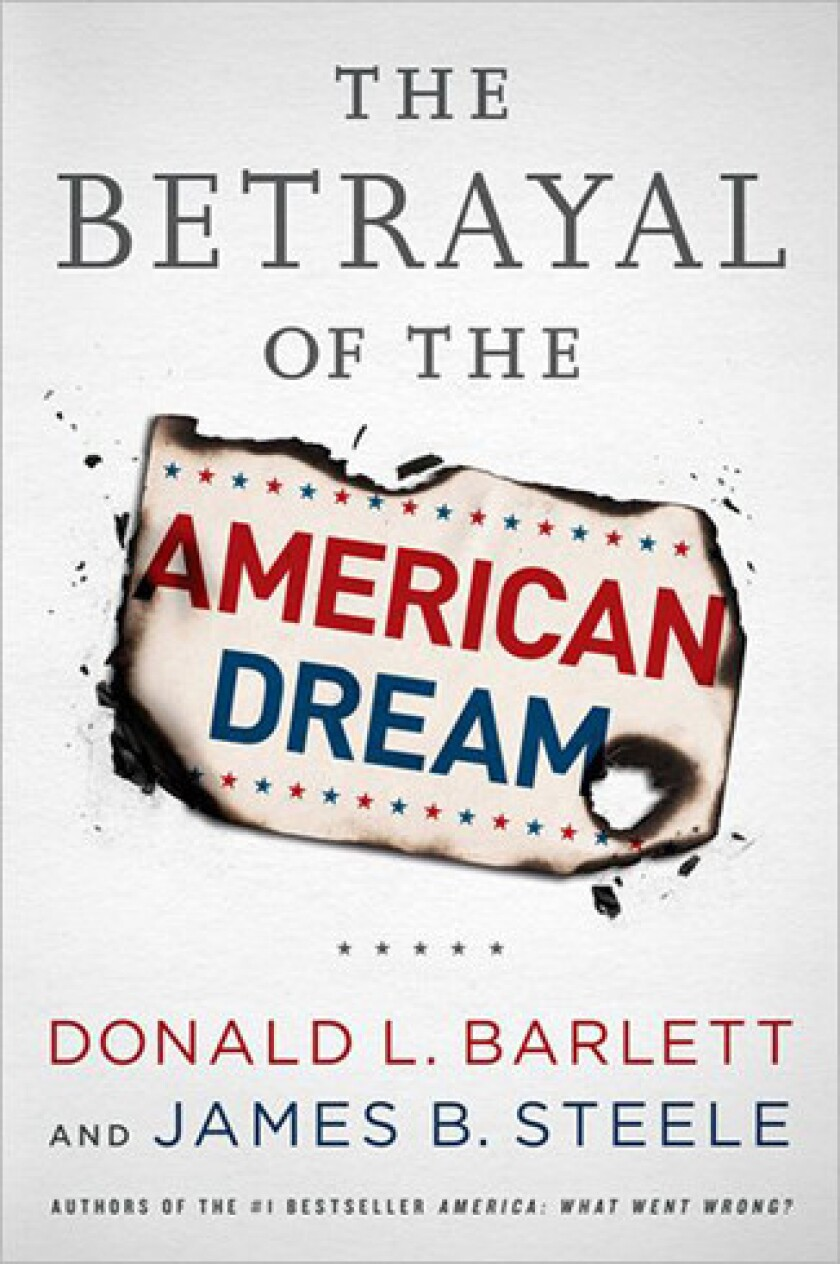 'The Betrayal of the American Dream' by authors Donald L. Barlett and James B. Steele.