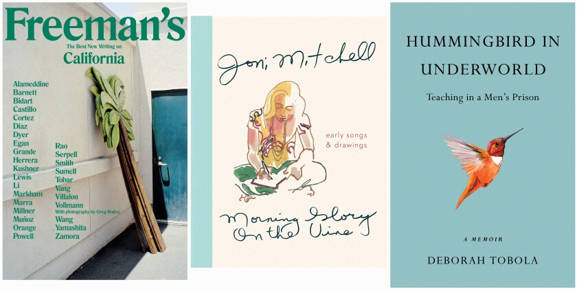 """Freeman's: California"" edited by John Freeman, ""Morning Glory on the Vine"" by Joni Mitchell, and ""Hummingbird in Underworld: Teaching in a Men's Prison"" by Deborah Tobola."