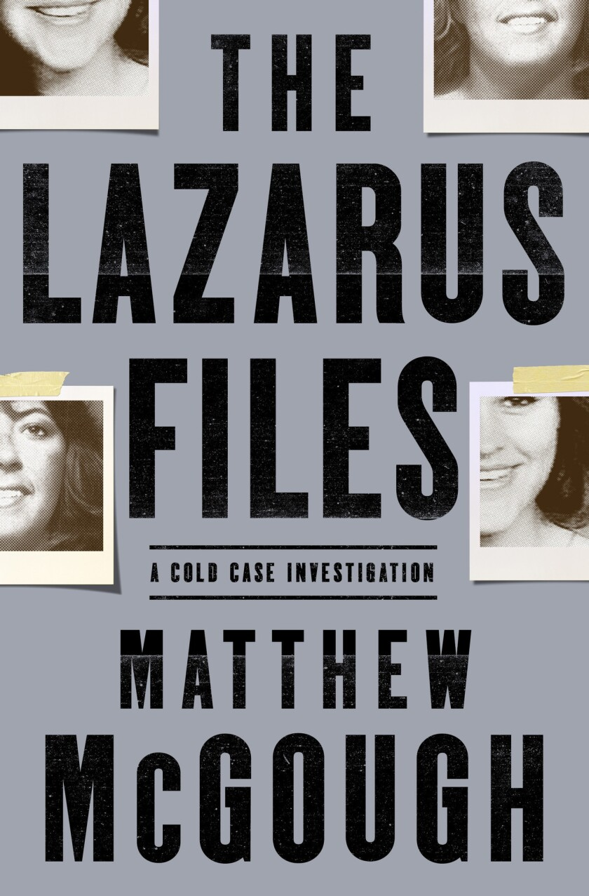 "A book jacket for Matthew McGough's ""The Lazarus Files: A Cold Case Investigation."" Credit: Henry Ho"