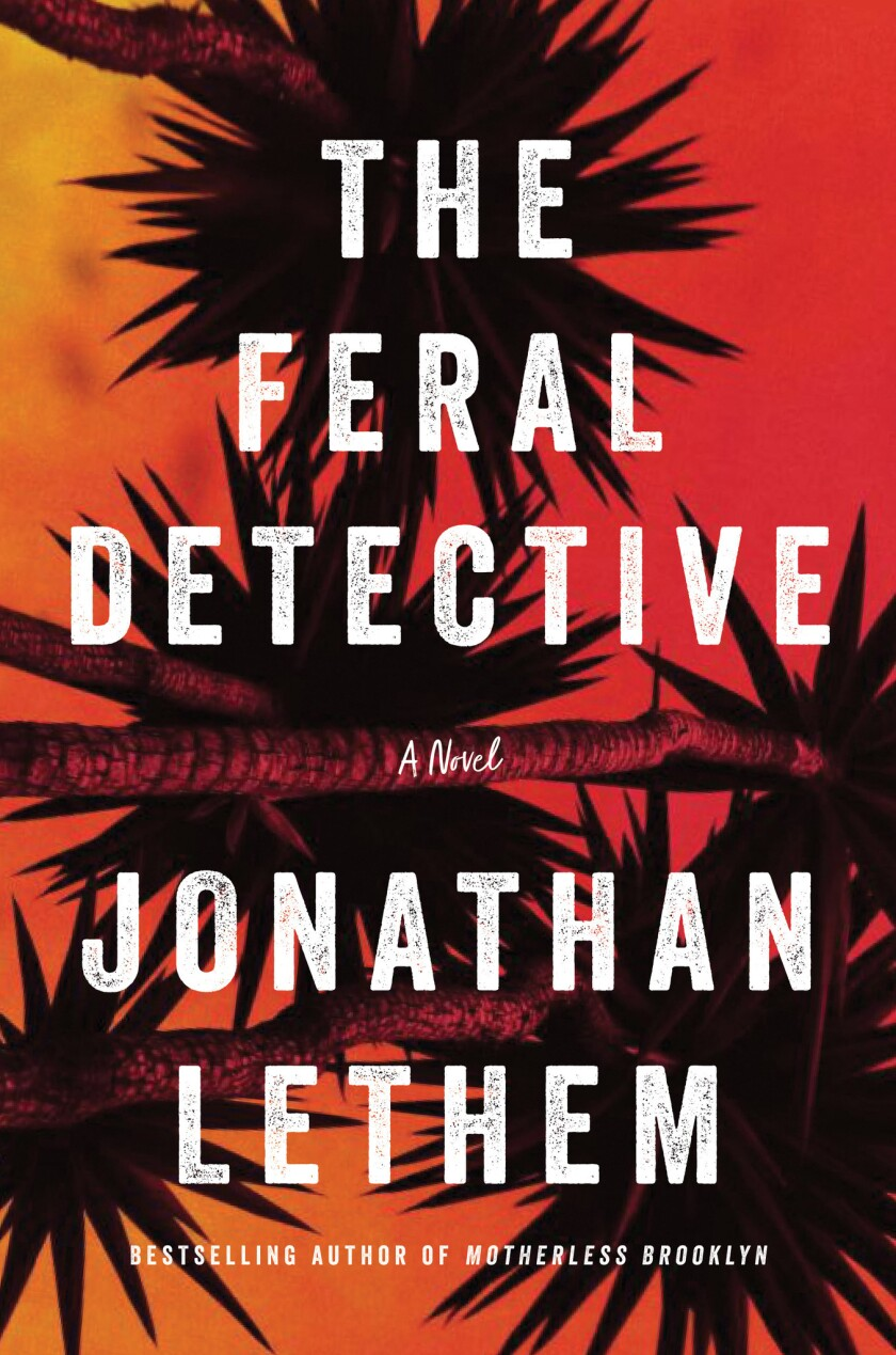 """Book jacket for """"The Feral Detective"""" by Jonathan Lethem"""