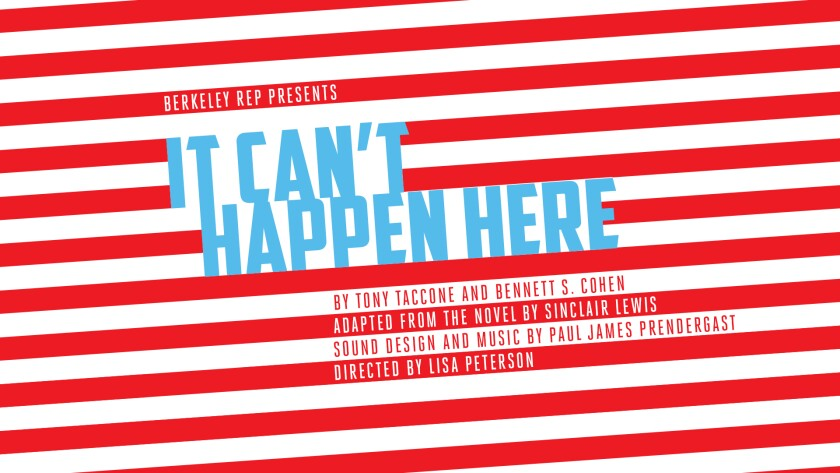 "A radio play version of ""It Can't Happen Here"" produced by Berkeley Repertory Theatre."