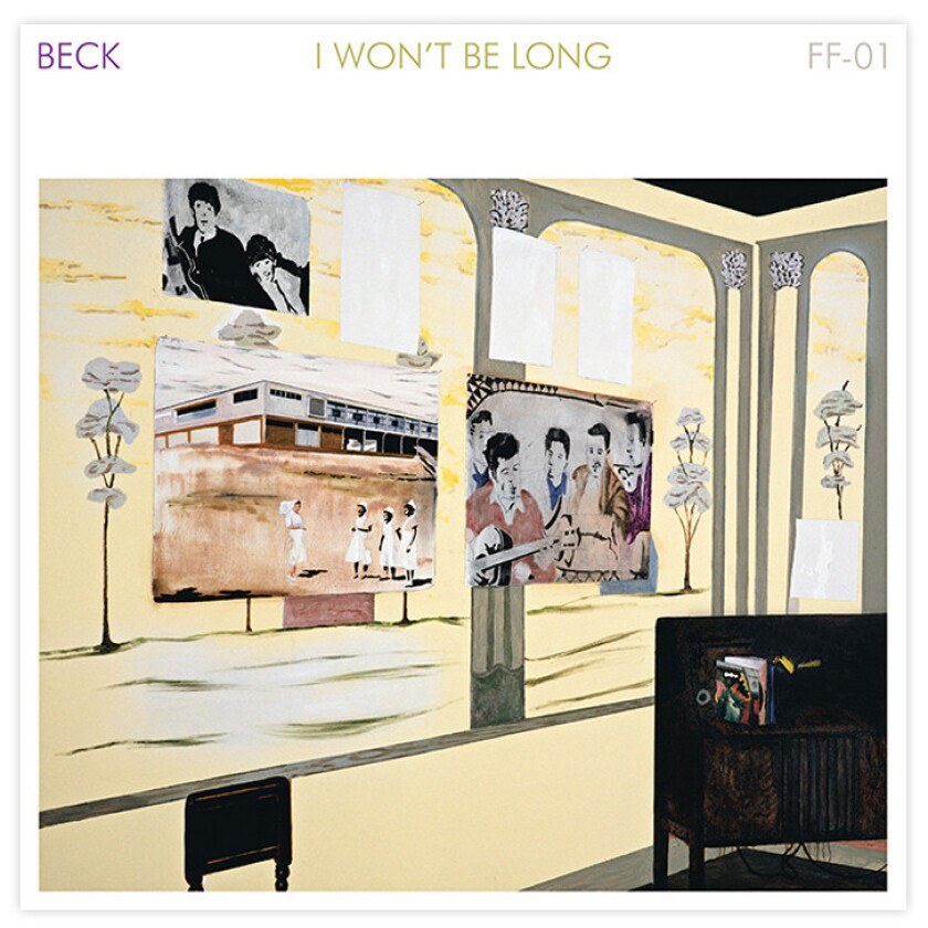 "Beck's new song is ""I Won't Be Long."""