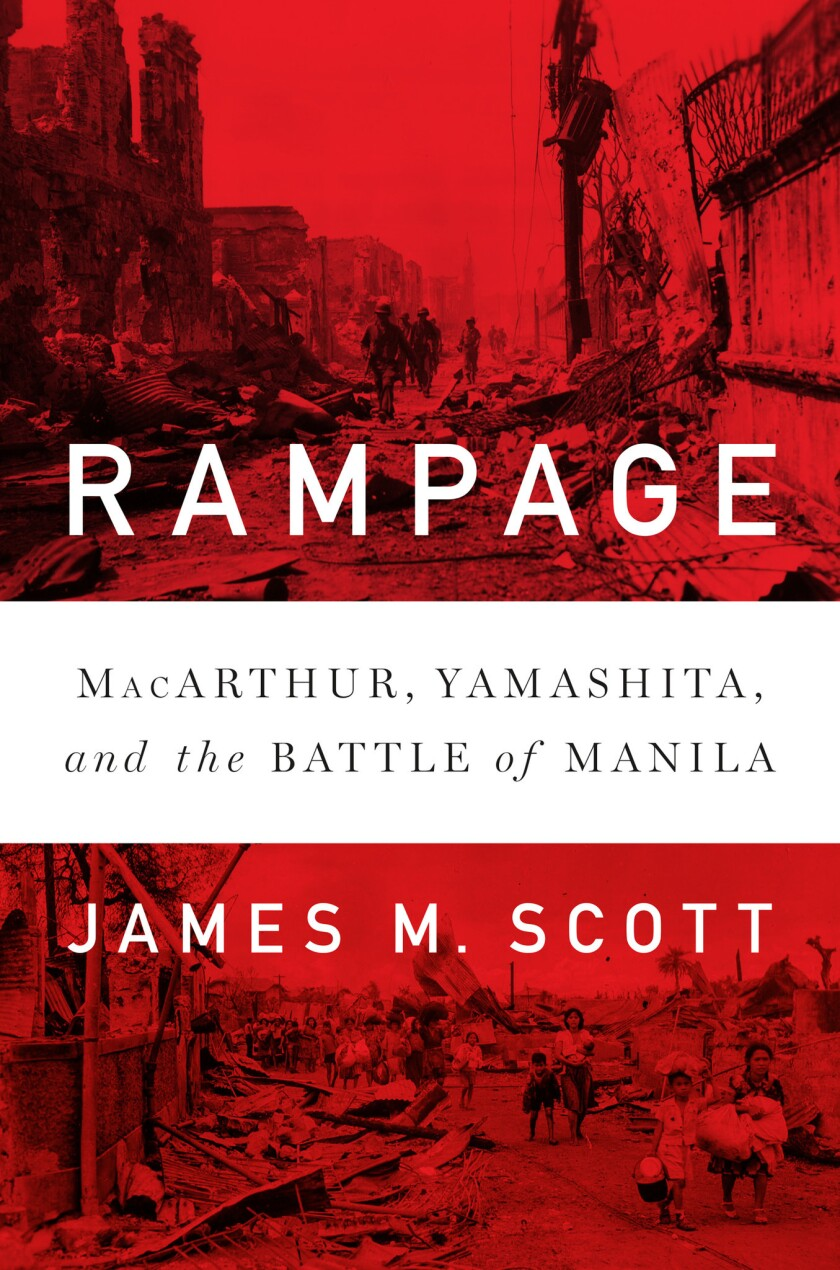 "A book jacket for James M. Scott's ""Rampage: MacArthur, Yamashita, and the Battle of Manila."" Credit"
