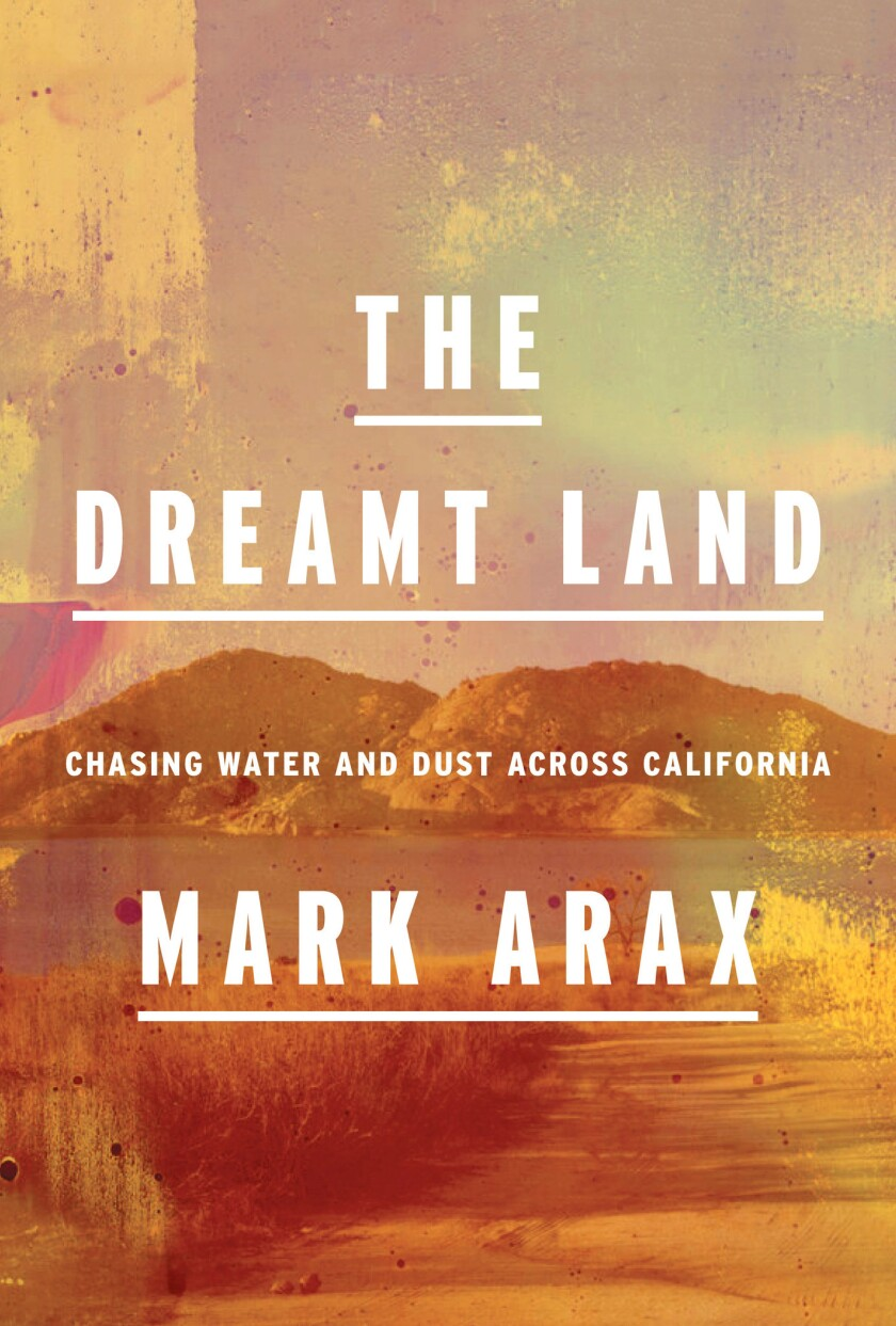 """A book jacket for Mark Arax's """"The Dreamt Land."""" Credit: Knopf"""