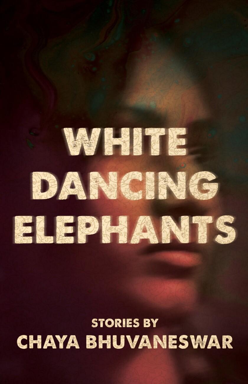 """A book jacket for Chaya Bhuvaneswar's """"White Dancing Elephants."""" Credit: Matthew Revert/Dzanc Books"""