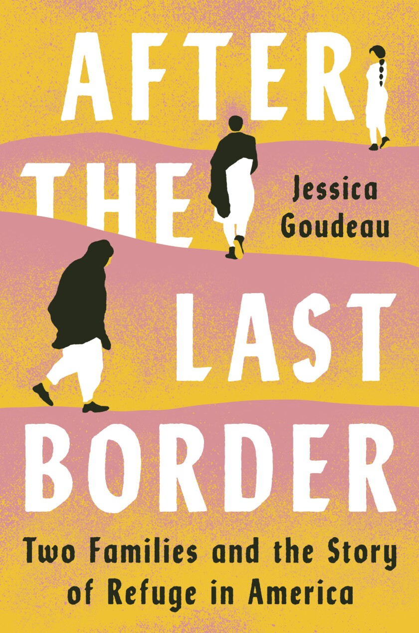 """This cover image released by Viking shows """"After the Last Border: Two Families and the Story of Refuge in America,"""" by Jessica Goudeau. (Viking via AP)"""