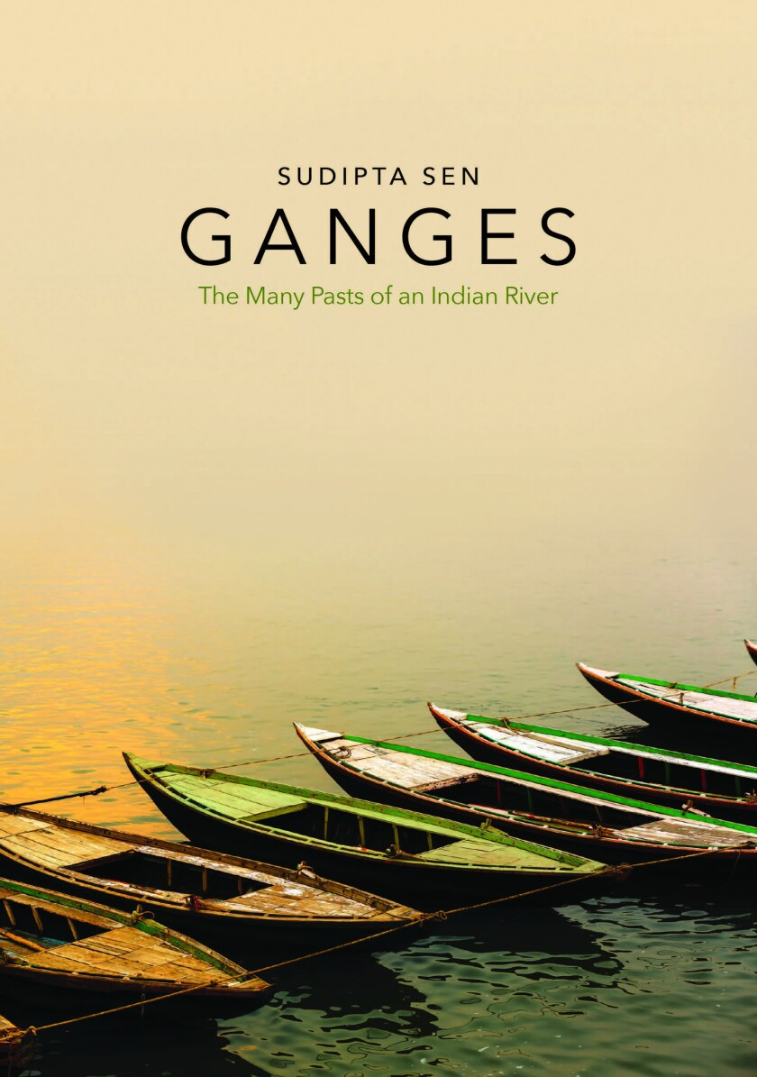 """A book jacket for Sudipta Sen's """"Ganges: The Many Pasts of an Indian River."""" Credit: Yale University"""