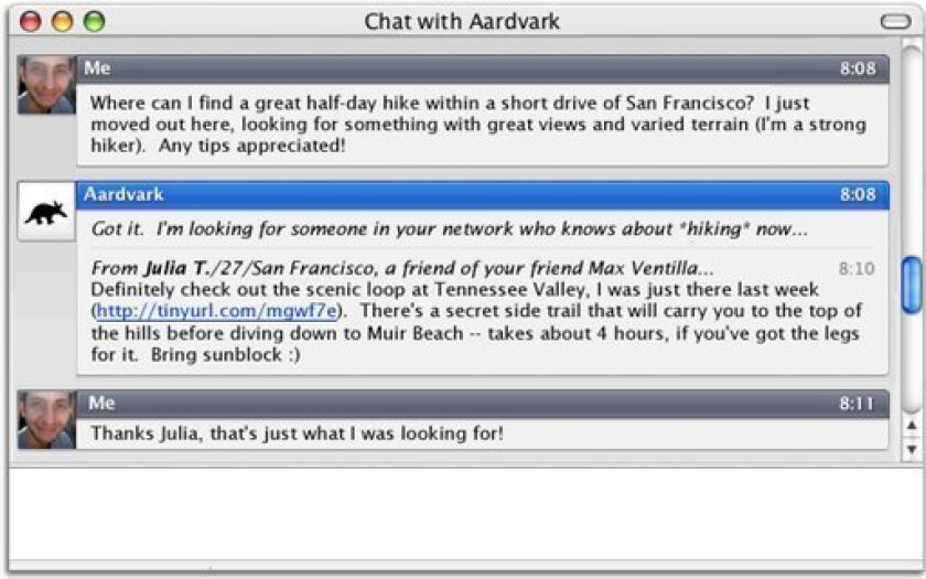 In this screen shot provided by Aardvark, the Aardvark service is demonstrated. Aardvark lets you ask questions that are routed to friends and friends-of-friends. The goal is to deliver specific, speedy answers on everything from apartment hunting to zoo recommendations. (AP Photo/Aardvark)