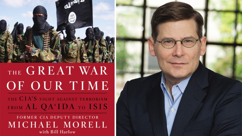 From left: 'The Great War Of Our Time: The CIA's Fight Against Terrorism from Al Qa'ida to ISIS' book cover, author Michael Morell.