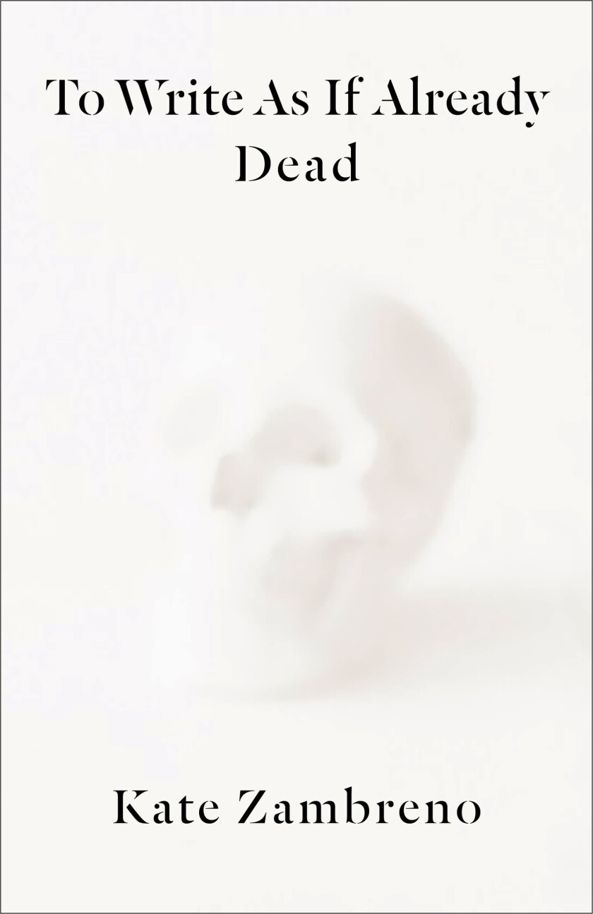 """A book jacket for """"To Write as if Already Dead,"""" by Kate Zambreno."""