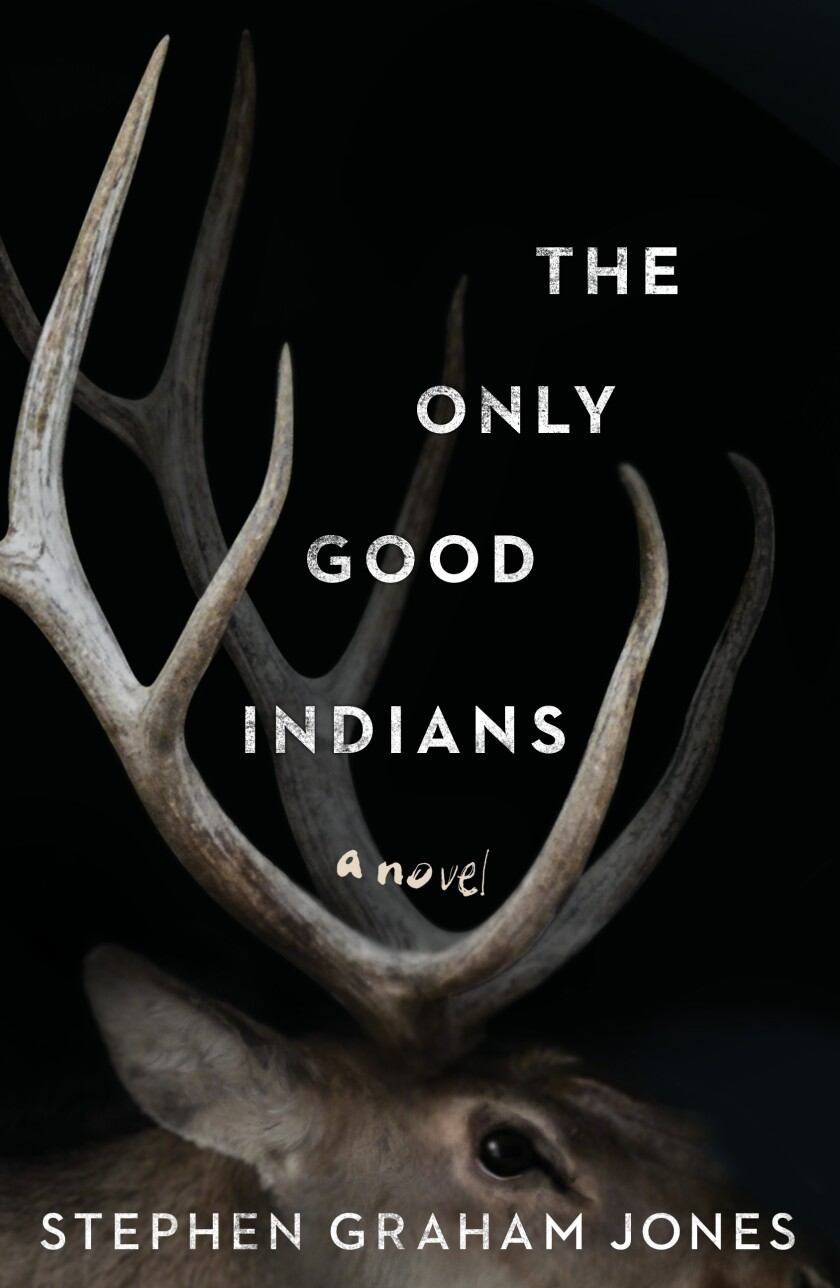 "Book jacket for ""The Only Good Indians"" by author Stephen Graham Jones."