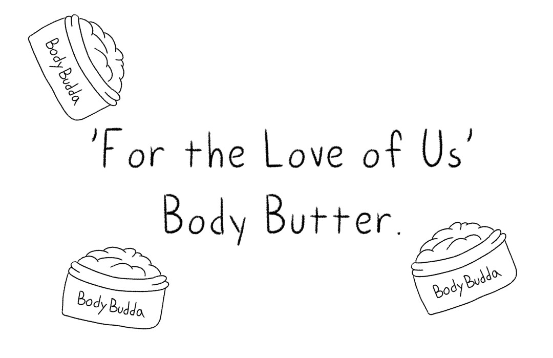 """Pots of Body Budda with the words """"For the Love of Us Body Butter"""""""