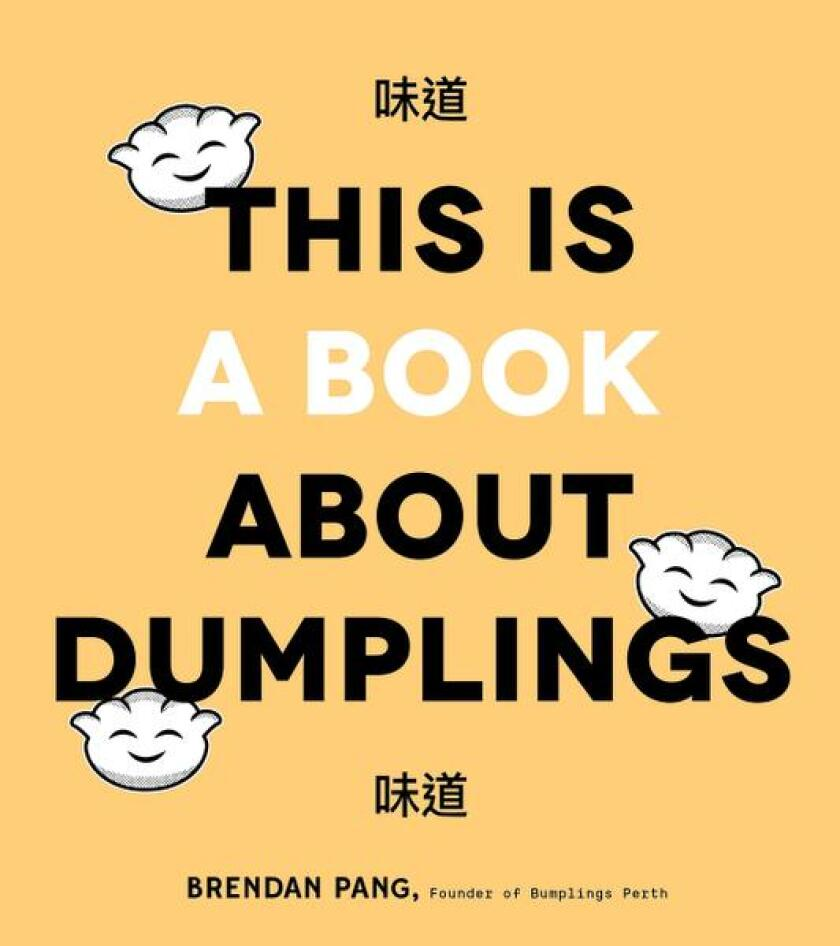 """The cover of """"This is a Book About Dumplings,"""" by Brendan Pang"""