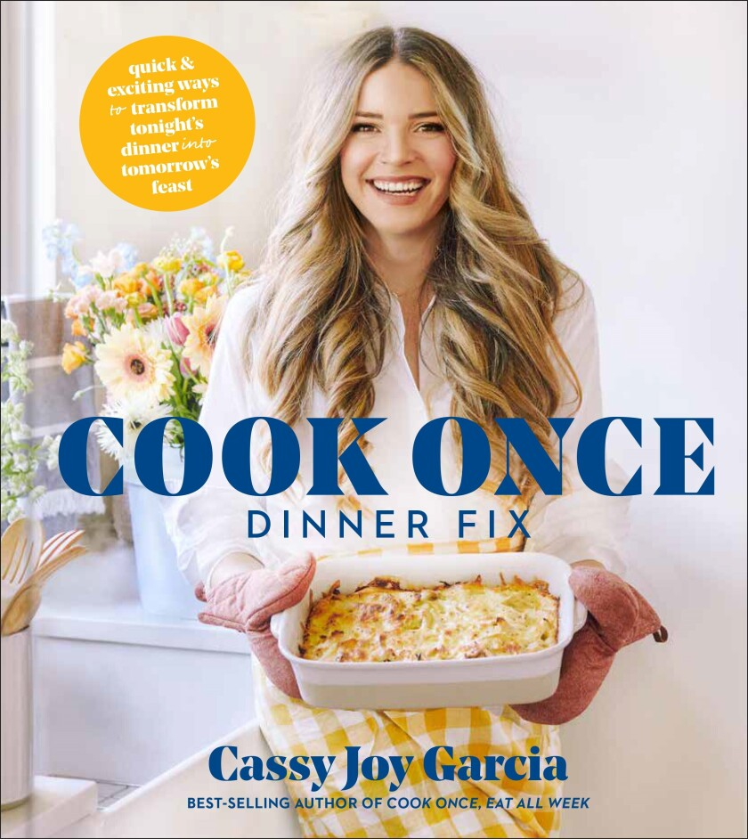 """This cover image released by Simon & Schuster shows """"Cook Once Dinner Fix: Quick and Exciting Ways to Transform Tonight's Dinner into Tomorrow's Feast"""" by Cassy Joy Garcia. (Simon & Schuster via AP)"""
