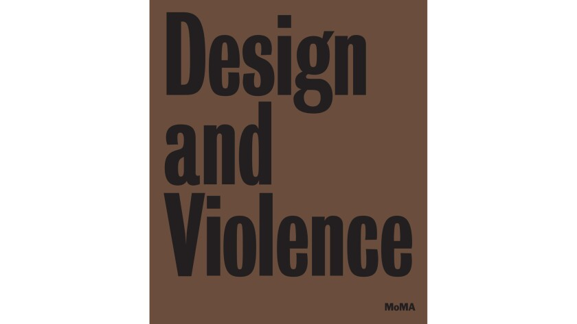 Design and Violence by MoMA Books