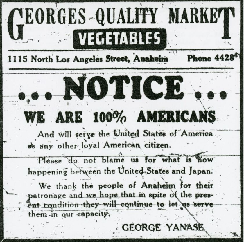 An ad taken out by Japanese American market owner George Yanase in response to anti-Japanese sentiment after bombing of Pearl Harbor. His Georges Quality Market was located on Los Angeles Street, now Anaheim Boulevard, in downtown Anaheim.