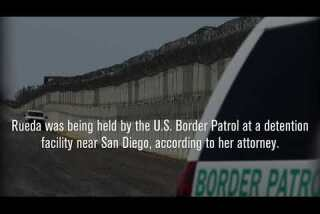 Border Patrol detains a 22-year-old Cal State student activist, and her lawyer sees payback