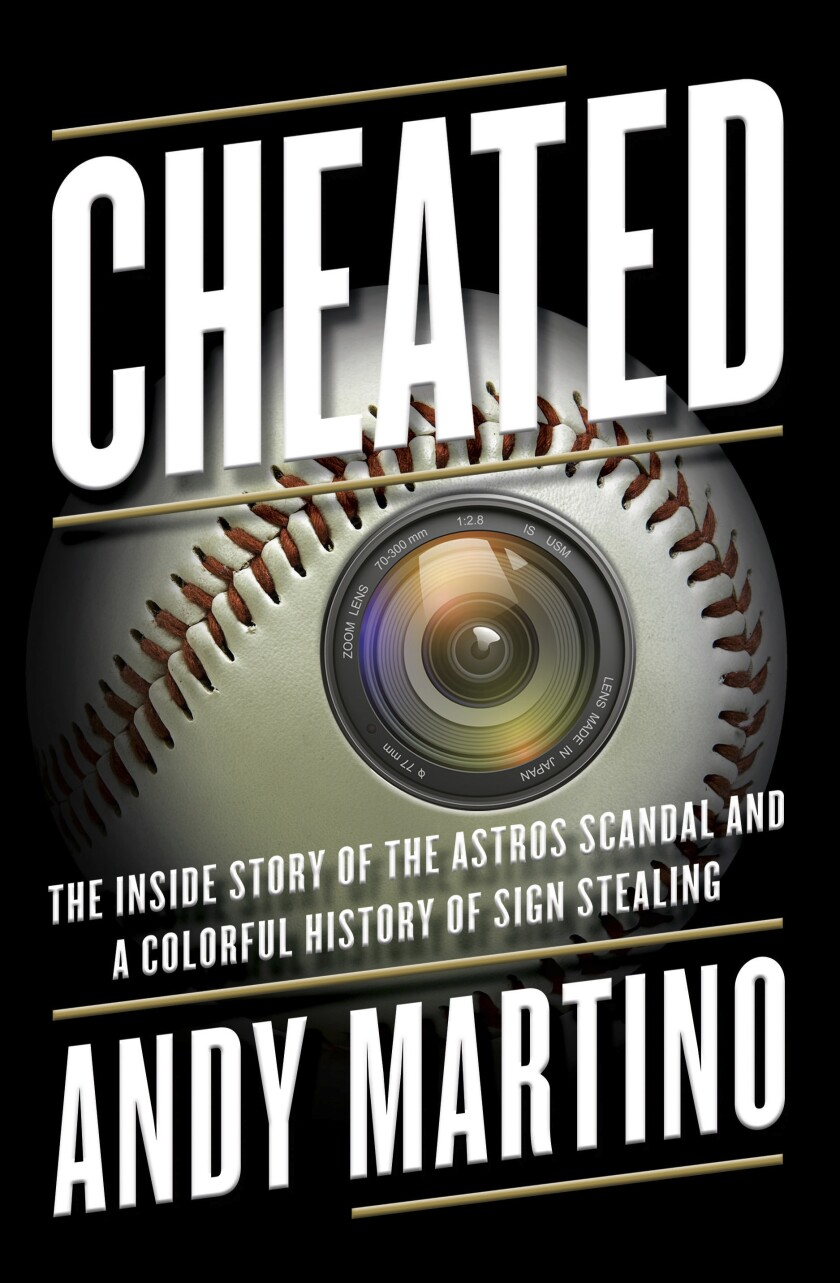 """This cover image released by Doubleday shows """"Cheated: The Inside Story of the Astros Scandal and the Colorful History of Sign Stealing,"""" by Andy Martino. (Doubleday via AP)"""