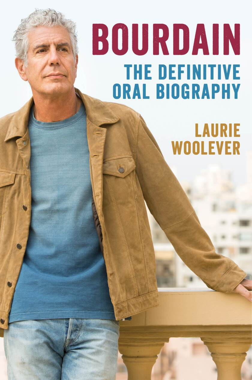 """""""Bourdain: The Definitive Oral Biography,"""" by Laurie Woolever"""