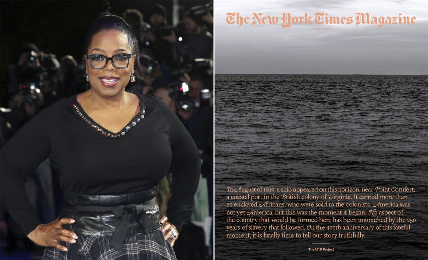 """In this combination photo, Oprah Winfrey poses for photographers at the premiere of the film """"A Wrinkle In Time"""" in London on March 13, 2018, left, and cover art for a special issue of The New York Times Magazine's """"The 1619 Project. Winfrey and Lionsgate are partnering with Pulitzer Prize-winning journalist Nikole Hannah-Jones to adapt The New York Times' 1619 Project for film and television. Lionsgate said Wednesday that it will work alongside """"The 1619 Project"""" architect Hannah-Jones to develop a multi-media history of the legacy of slavery in America for a worldwide audience. (AP Photo, left, and The New York Times via AP)"""