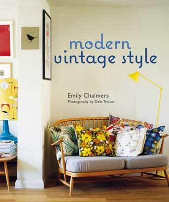 """Emily Chalmers' new book, """"Modern Vintage Style,"""" is a breath of fresh air in the often-overinflated arena of design books. """"Without a little vintage, sleek modern interiors can seem soulless. And, without a modern context, vintage pieces seem fusty and staid,"""" the book's introduction says. """"Yet, when they come together, interiors become completely fresh."""""""
