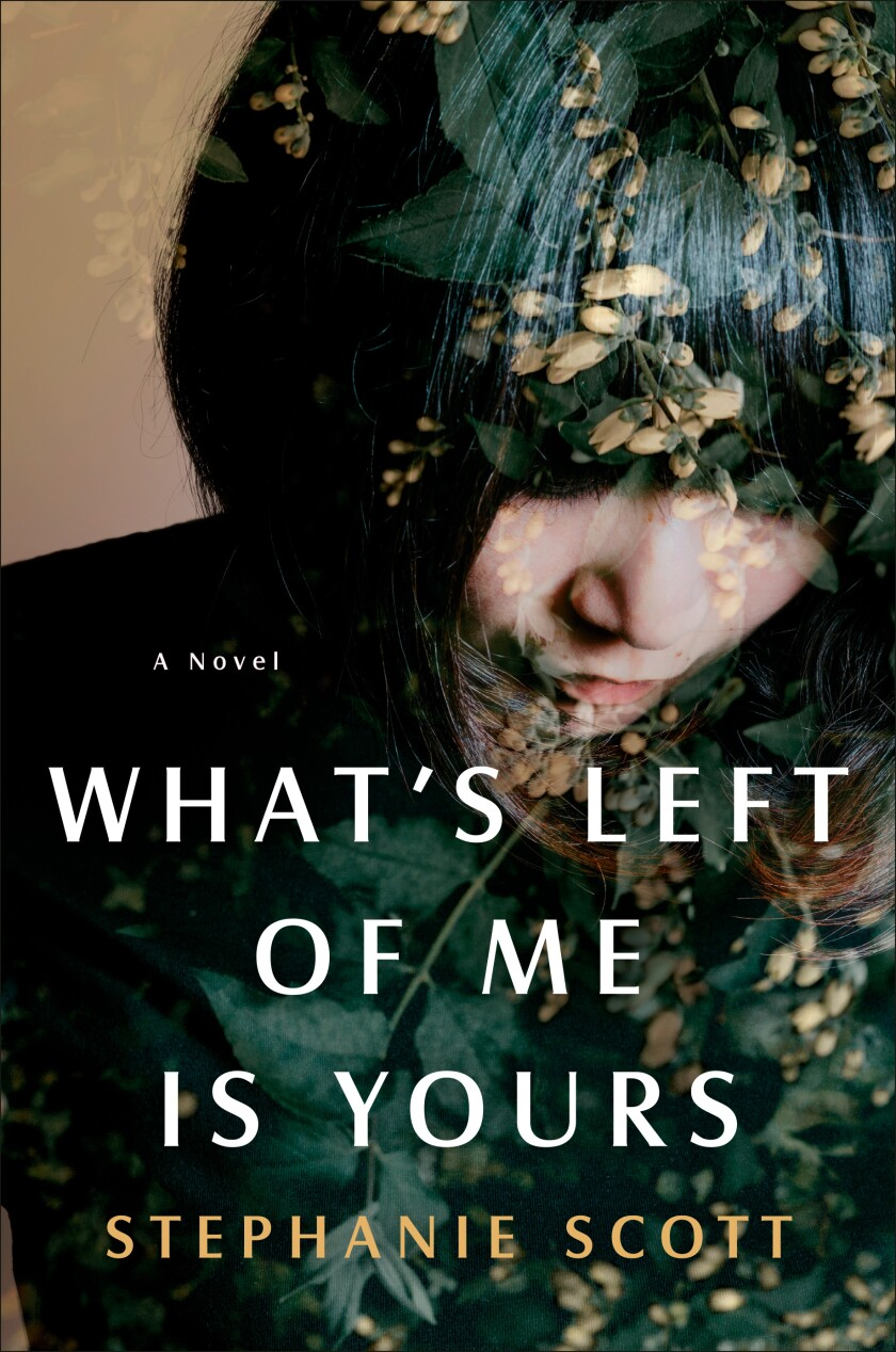 "A book jacket for Stephanie Scott's ""What's Left of Me is Yours."""