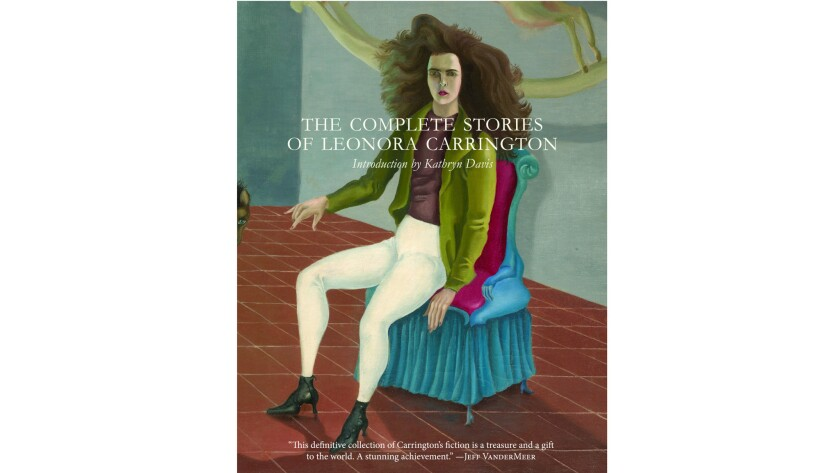"""""""The Complete Stories of Leonora Carrington"""" by Leonora Carrington."""