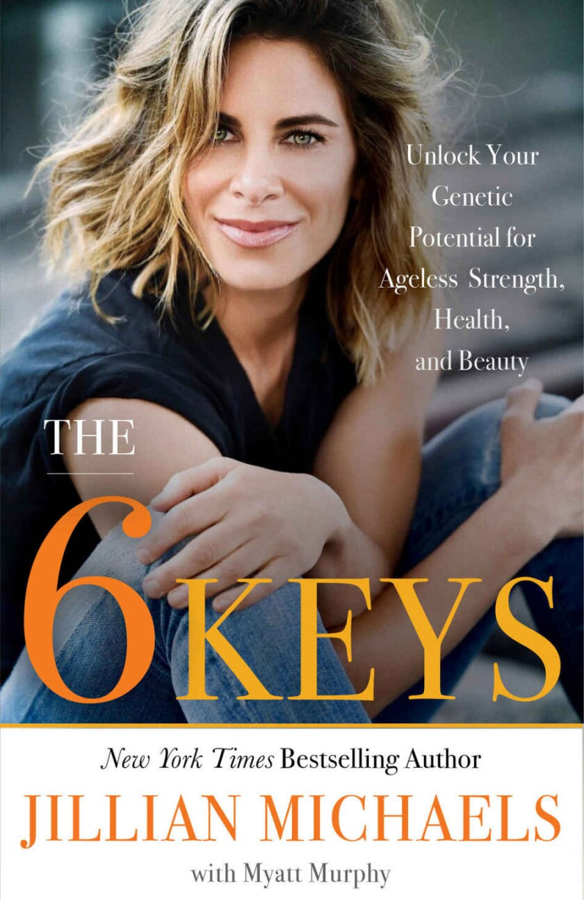 The 6 Keys: Unlock Your Genetic Potential for Ageless Strength, Health, and Beauty by Jillian Michae