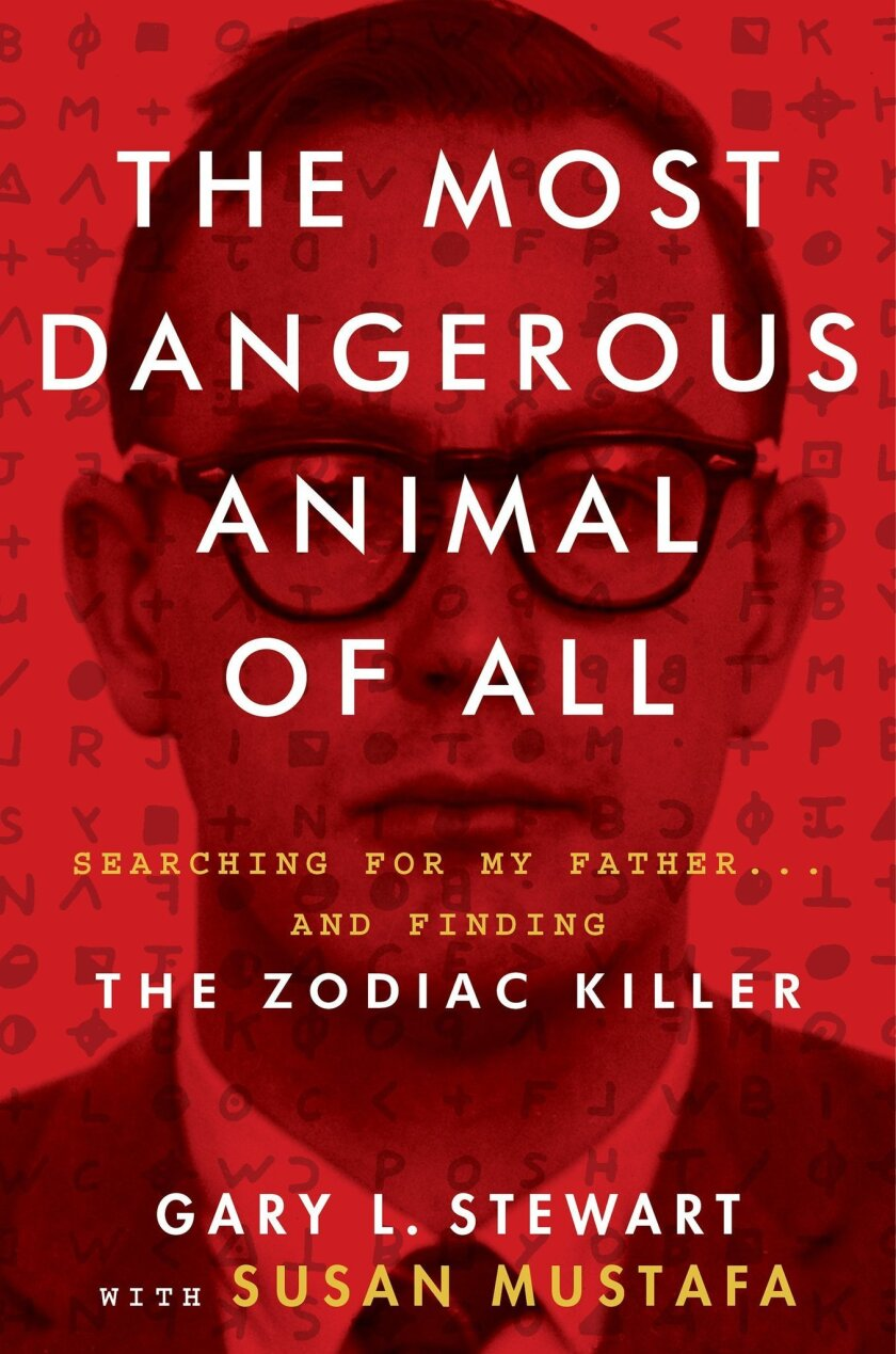 "In ""The Most Dangerous Animal of All,"" Gary L. Stewart claims the Zodiac Killer is his father."