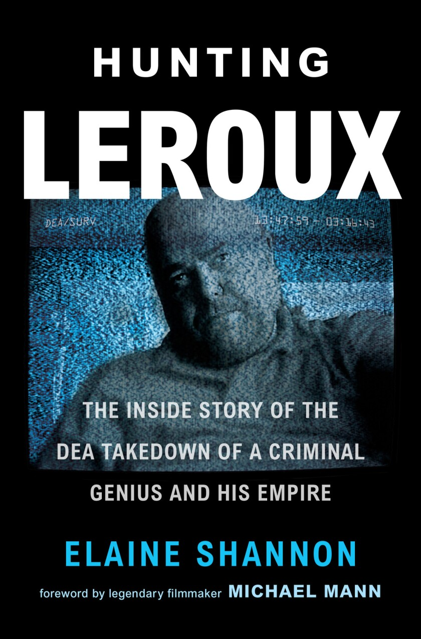 """A book jacket for Elaine Shannon's """"Hunting Leroux: The Inside Story of The DEA Takedown of a Crimin"""