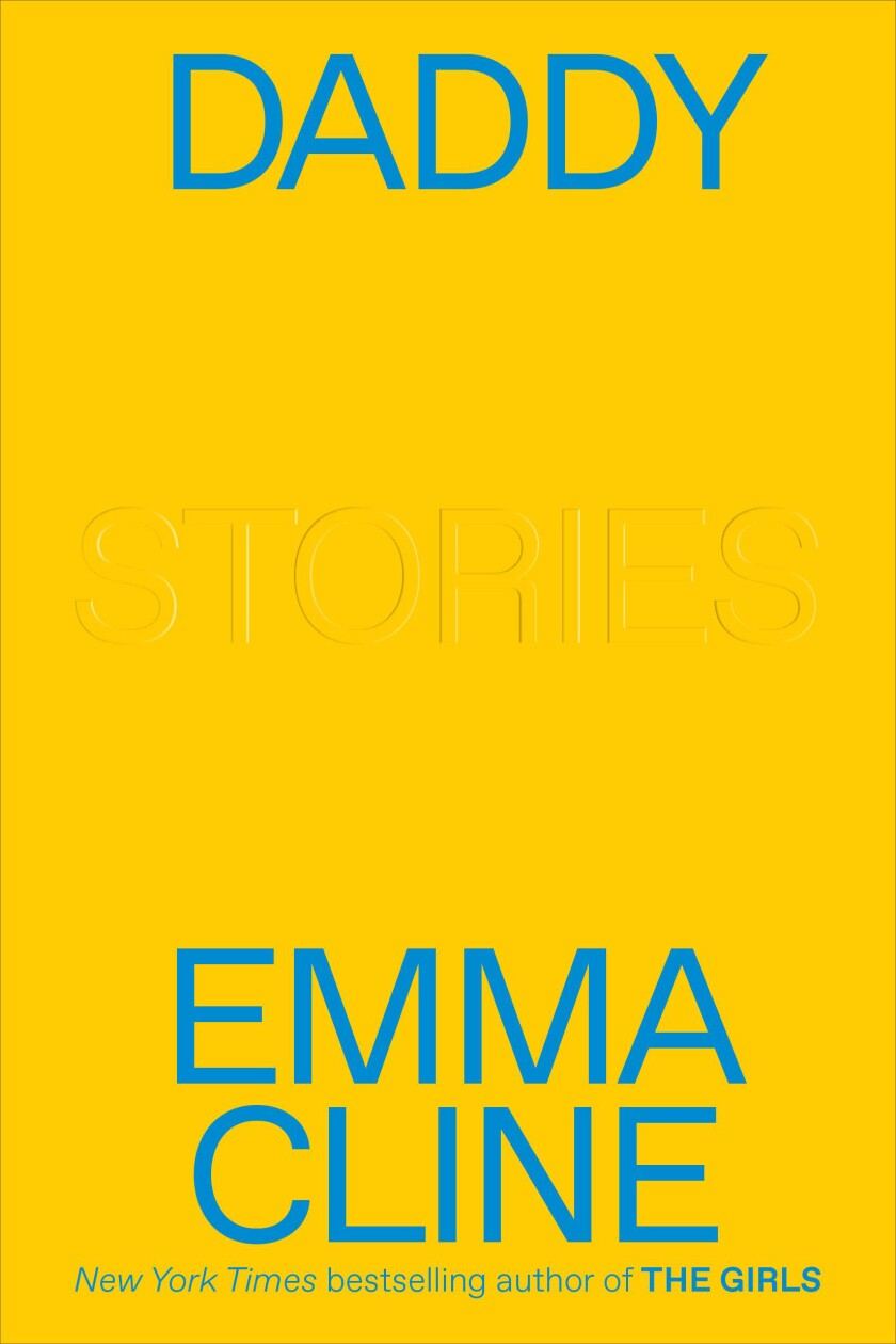 """Book jacket for """"Daddy: Stories"""" by Emma Cline."""
