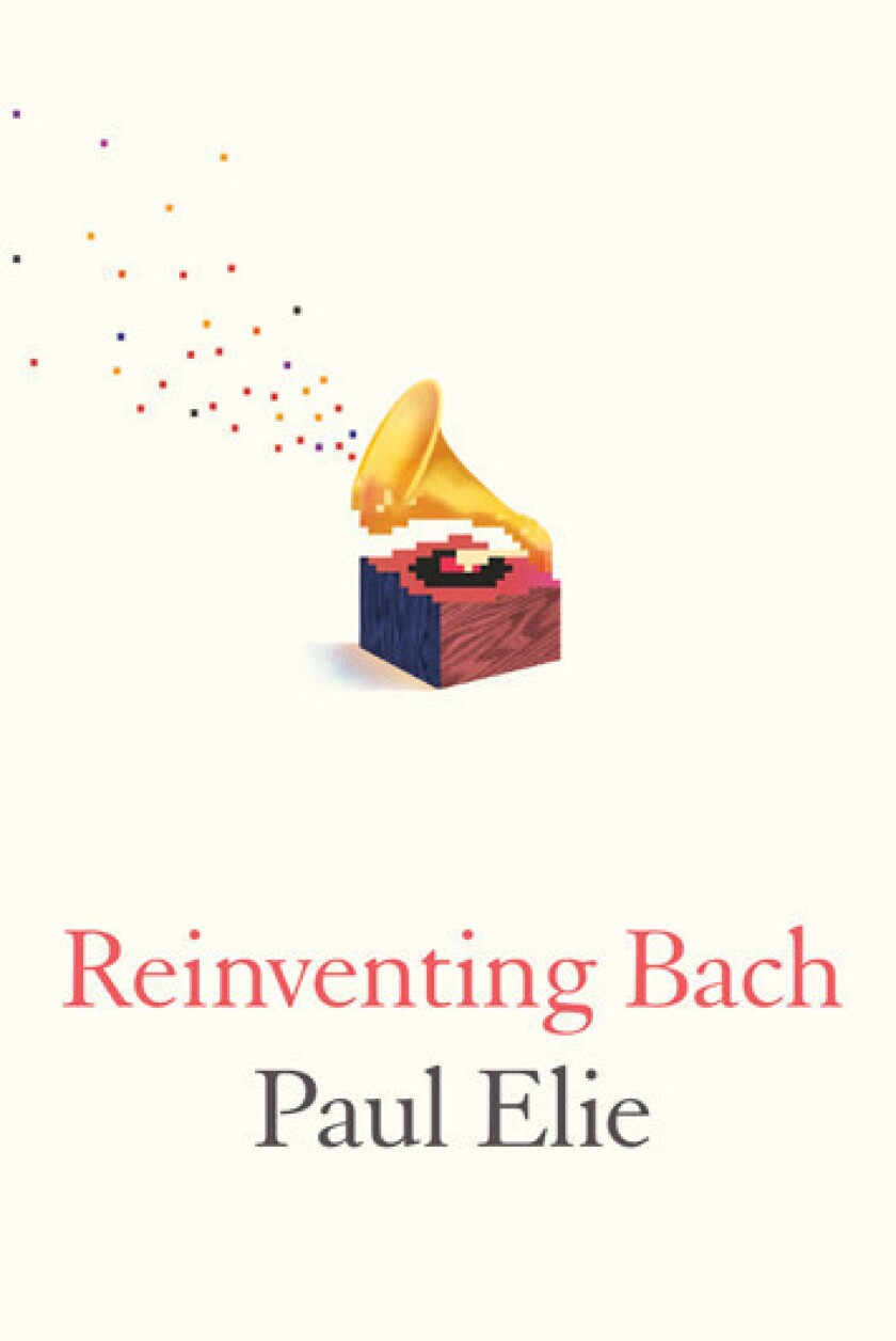 'Reinventing Bach' by author Paul Elie.