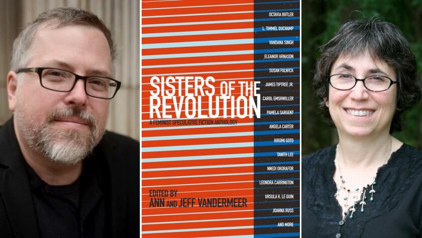 "From left: Editor Jeff VanderMeer, the cover of ""Sisters of the Revolution"" and editor Ann VanderMeer."