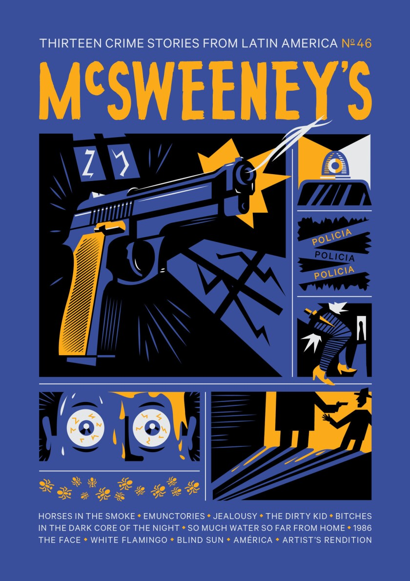 The new issue of the San Francisco literary quarterly McSweeney's showcases crime fiction from Latin America.