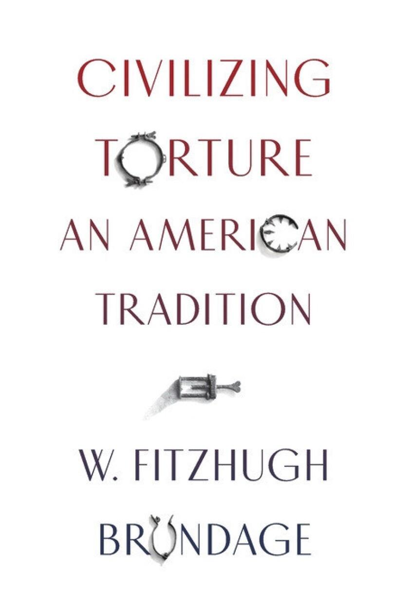 "A book jacket for W. Fitzhugh Brundage's ""Civilizing Torture: An American Tradition."" Credit: Belkna"