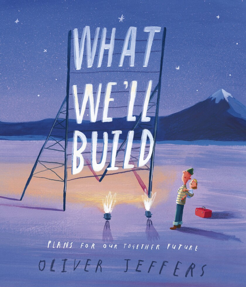 "This cover image released by Philomel Books shows ""What We'll Build: Plans for Our Together Future"" by Oliver Jeffers, scheduled for global publication on October 6. (Philomel Books via AP)"