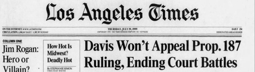 LA Times Headline July 29, 1999 Gray Davis Kills Proposition 187