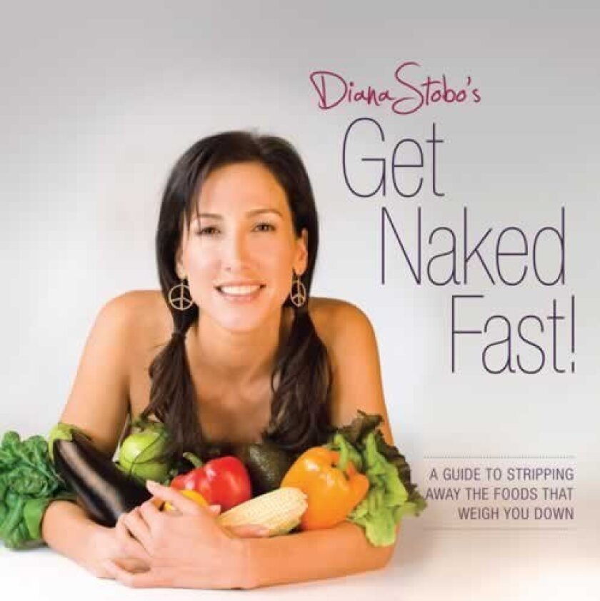 Diana Stobo's 'Get Naked Fast' reveals how to implement The Naked Diet and heal the body with certain foods.