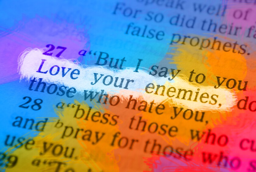 But I say to you who hear: Love your enemies