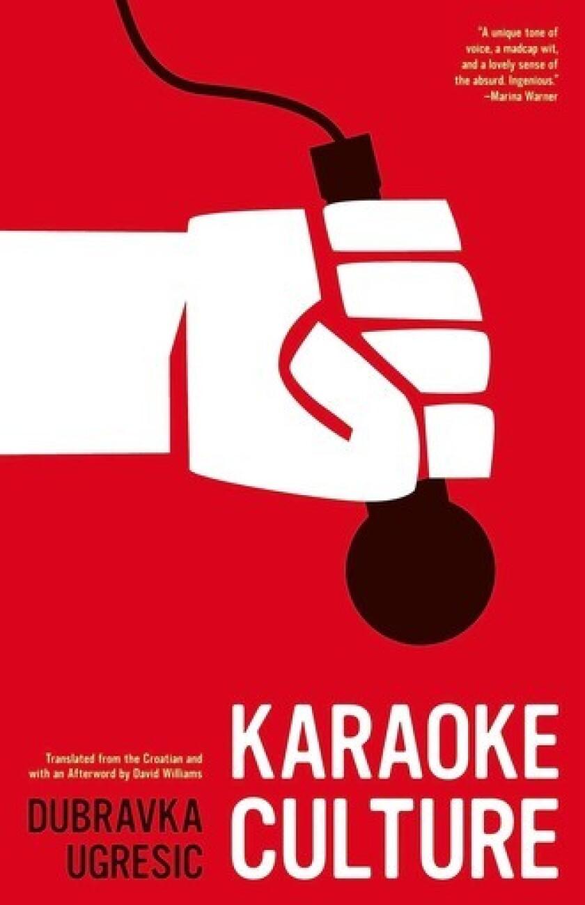 """Karaoke Culture"" by Debravka Ugresic, Translated by David Williams."