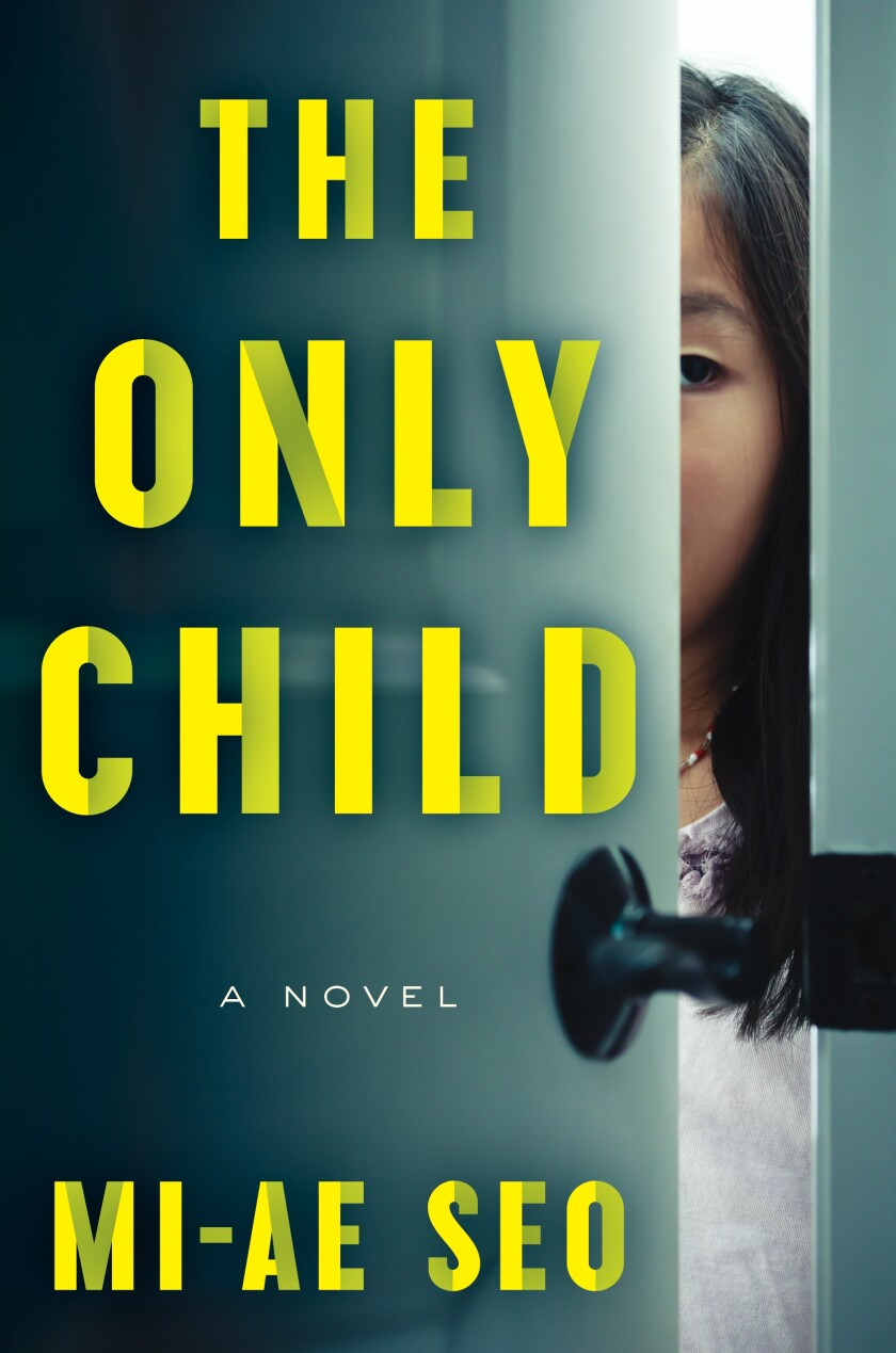 "A book jacket of ""The Only Child,"" by Mi-Ae Seo. Credit: Ecco"