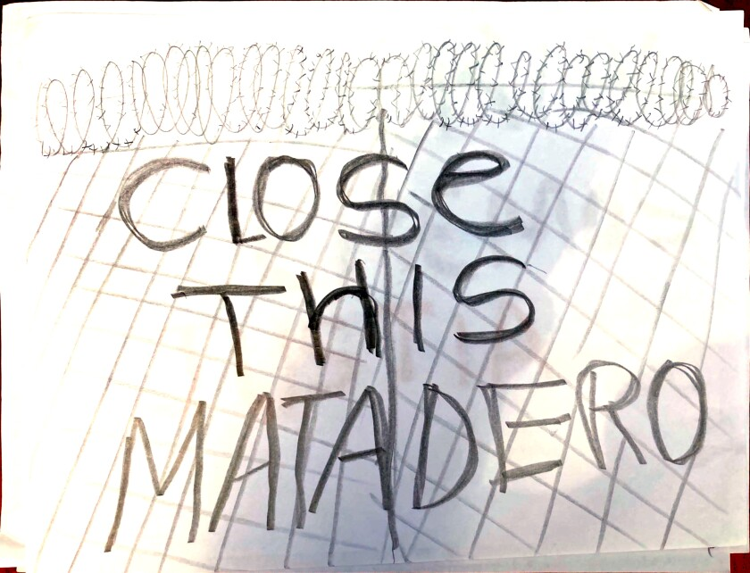 """A drawing supporting the Georgia immigration detainees states, """"Close this matadero,"""" or """"Close this slaughterhouse."""""""
