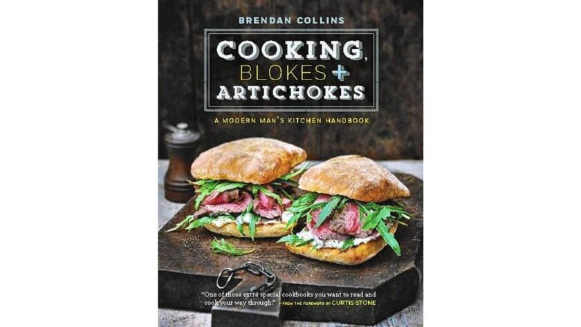 """""""Cooking, Blokes & Artichokes: A Modern Man's Kitchen"""" by Brendan Collins."""