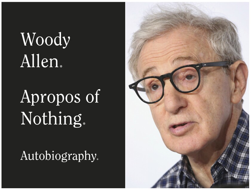 "This combination photo shows a book cover image for ""Apropos of Nothing,"" an autobiography by Woody Allen, to be released on April 7. (Grand Central Publishing via AP, left, and AP Photo)"