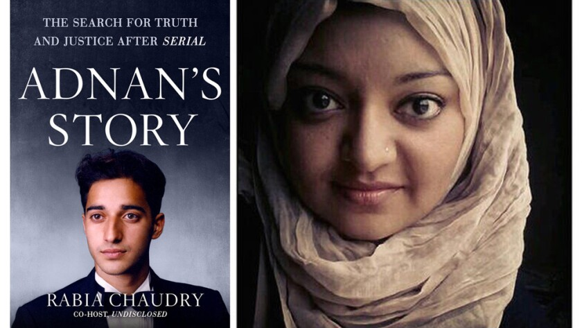 """Rabia Chaudry, who first brought the story of Adnan Syed to the attention of """"Serial"""" producers, has written a book with more details about the case and the podcast."""