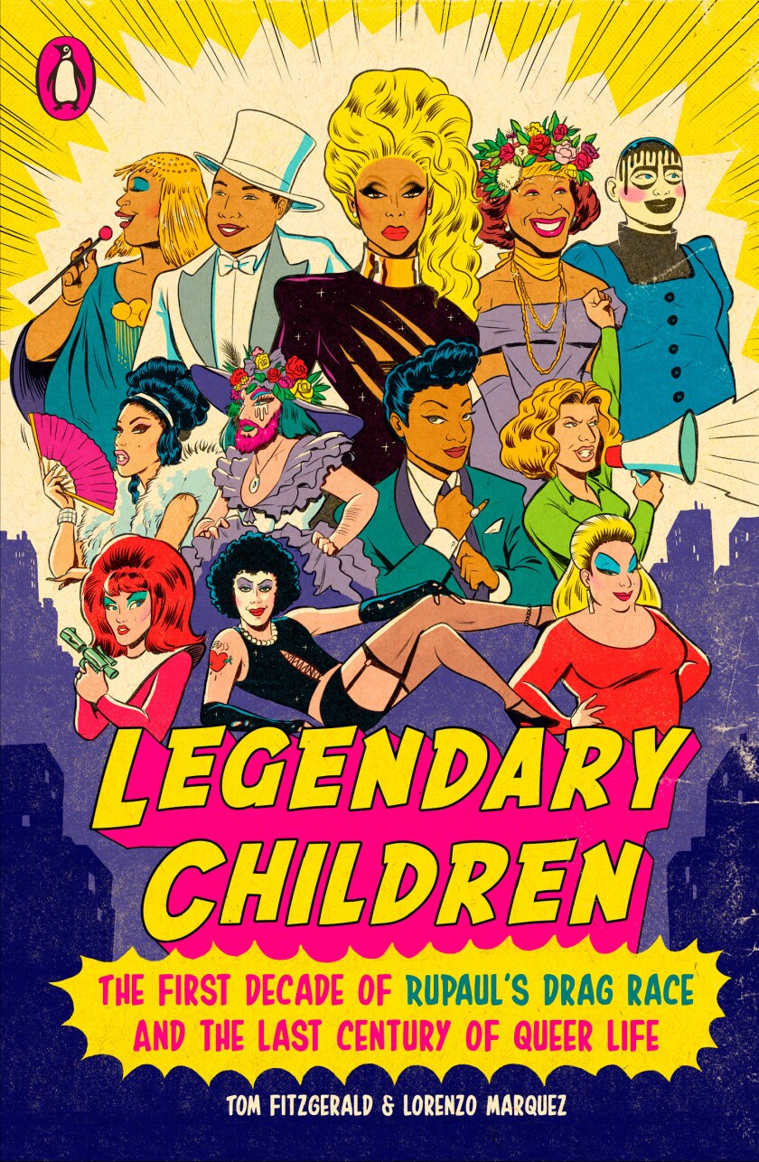 "Book jacket for ""Legendary Children: The First Decade of RuPaul's Drag Race and the Last Century of Queer Life,"" by Tom Fitzgerald and Lorenzo Marquez"