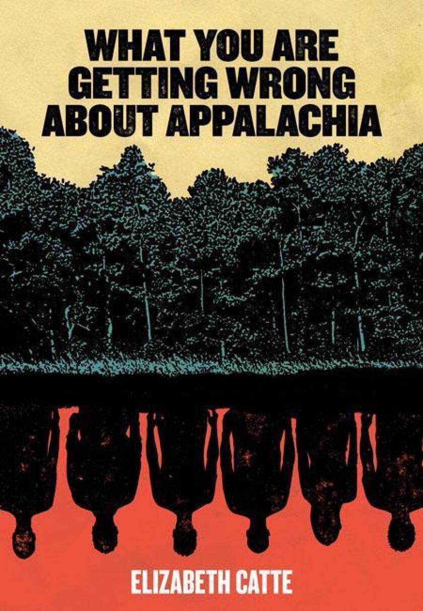"""Book jacket for """"What You Are Getting Wrong about Appalachia"""" Book by Elizabeth Catte"""