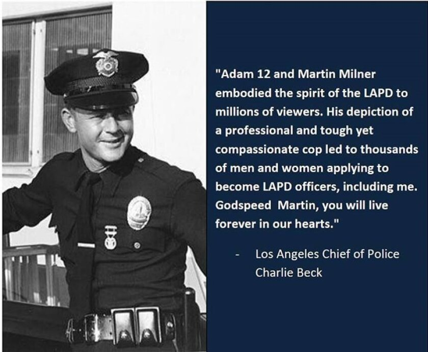 "LAPD Headquarters posted this comment from L.A. Police Chief Charlie Beck after learning of the death Sept. 6 of actor Martin Milner, of Carlsbad, who played a cop on the ""Adam-12"" TV series."