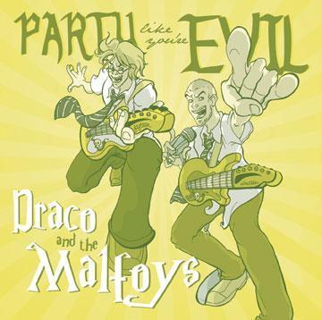"""By Todd Martens, Los Angeles Times Staff Writer Draco and the Malfoys Sample song titles: """"My Dad Is Rich,"""" """"Tom Felton's Kinda Hot"""" and """"Disembodied Head"""" Sound: On their second album, """"Party Like You're Evil,"""" Draco and the Malfoys dip into folksy-pop (""""Hermione""""), smoky rock ballads (""""They Say I'm a Bad Boy"""") and straight-ahead power pop (""""Disembodied Head""""), all of it from the viewpoint of Harry Potter's foil Draco Malfoy. Gimmick factor: Rock 'n' roll has a history of being anti-establishment, and hopes were high for Draco and the Malfoys, as the band has dedicated itself to attacking the cool kids at Hogwarts. A shame, then, that the band is sticking too closely to the text. There's nothing like the words """"Lord Voldemort"""" to kill the chorus of an outsider anthem. Listen: http://www.myspace.com/dracoandthemalfoysusa"""